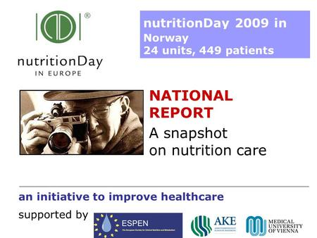 A snapshot on nutrition care an initiative to improve healthcare supported by nutritionDay 2009 in Norway 24 units, 449 patients NATIONAL REPORT.