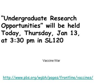 "Vaccine War  ""Undergraduate Research Opportunities"" will be held Today, Thursday, Jan 13, at 3:30 pm."