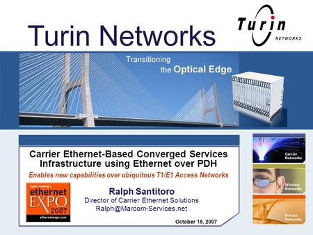 © Copyright 2007 Turin Networks, Inc. All rights reserved. www.TurinNetworks.com 1 Carrier Ethernet-Based Converged Services Infrastructure using Ethernet.