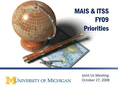 1 MAIS & ITSS FY09 Priorities Joint UL Meeting October 27, 2008.