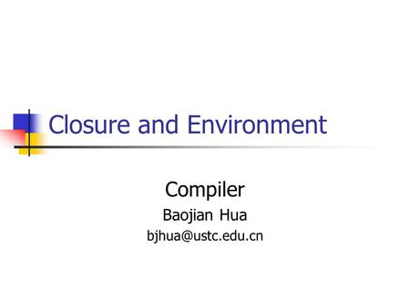 Closure and Environment Compiler Baojian Hua