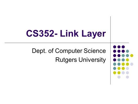 CS352- Link Layer Dept. of Computer Science Rutgers University.