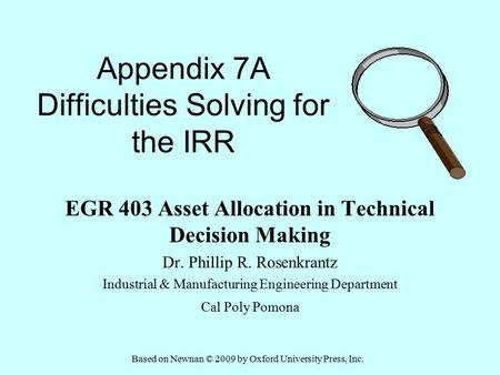 Appendix 7A Difficulties Solving for the IRR EGR 403 Asset Allocation in Technical Decision Making Dr. Phillip R. Rosenkrantz Industrial & Manufacturing.