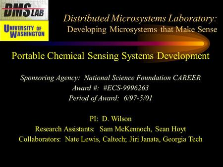 Distributed Microsystems Laboratory: Developing Microsystems that Make Sense Portable Chemical Sensing Systems Development Sponsoring Agency: National.