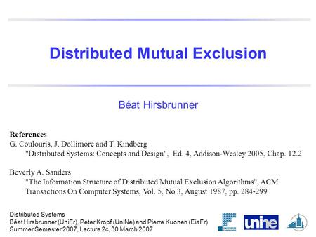 Distributed Mutual Exclusion Béat Hirsbrunner References G. Coulouris, J. Dollimore and T. Kindberg Distributed Systems: Concepts and Design, Ed. 4,