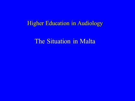 Higher Education in Audiology The Situation in Malta.