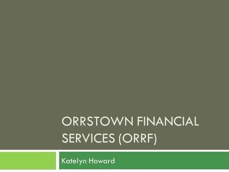 ORRSTOWN FINANCIAL SERVICES (ORRF) Katelyn Howard.