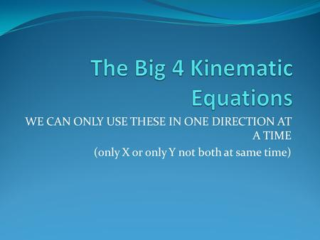 WE CAN ONLY USE THESE IN ONE DIRECTION AT A TIME (only X or only Y not both at same time)