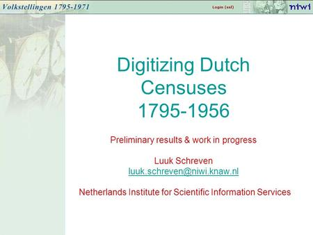 Digitizing Dutch Censuses 1795-1956 Preliminary results & work in progress Luuk Schreven Netherlands Institute for Scientific.