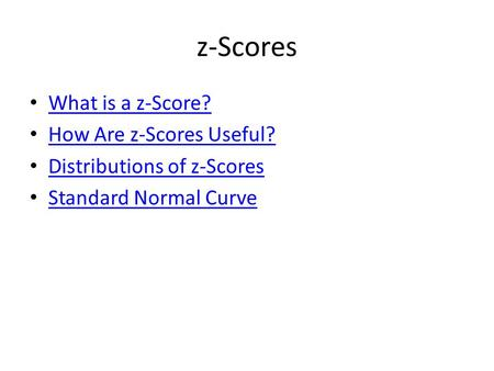 z-Scores What is a z-Score? How Are z-Scores Useful? Distributions of z-Scores Standard Normal Curve.
