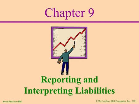 © The McGraw-Hill Companies, Inc., 2001 Irwin/McGraw-Hill Chapter 9 Reporting and Interpreting Liabilities.