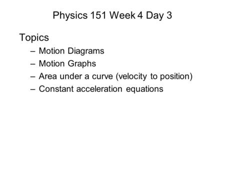 Physics 151 Week 4 Day 3 Topics Motion Diagrams Motion Graphs