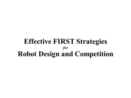 Effective FIRST Strategies for Robot Design and Competition.