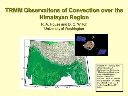 TRMM Observations of Convection over the Himalayan Region R. A. Houze and D. C. Wilton University of Washington Presented 1 February 2005 at the International.