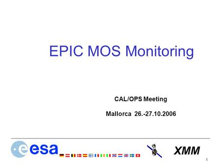 XMM 1 EPIC MOS Monitoring CAL/OPS Meeting Mallorca 26.-27.10.2006.