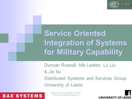 Network Enabled Capability Through Innovative Systems Engineering Service Oriented Integration of Systems for Military Capability Duncan Russell, Nik Looker,