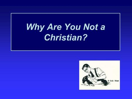 "Why Are You Not a Christian?. ""I am afraid of what others will say about me."" ""Do you suppose that I came to grant peace on earth? I tell you, no, but."