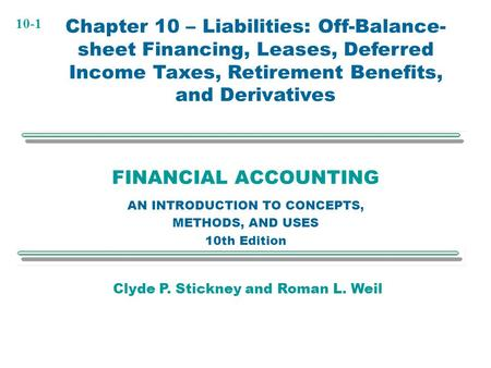 10-1 FINANCIAL ACCOUNTING AN INTRODUCTION TO CONCEPTS, METHODS, AND USES 10th Edition Chapter 10 – Liabilities: Off-Balance- sheet Financing, Leases, Deferred.