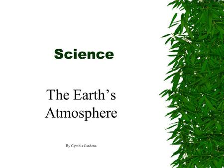 Science The Earth's Atmosphere By Cynthia Cardona.