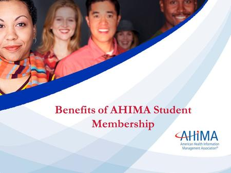 Benefits of AHIMA Student Membership. Since 1928 AHIMA members have advanced Quality Healthcare through Quality Information A professional association.