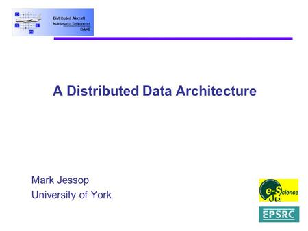 A Distributed Data Architecture Mark Jessop University of York.