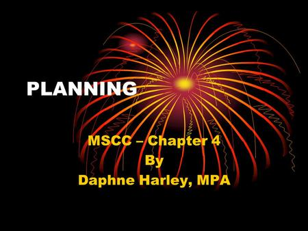 PLANNING MSCC – Chapter 4 By Daphne Harley, MPA. PLANNING What it is How it is done Historical Context.