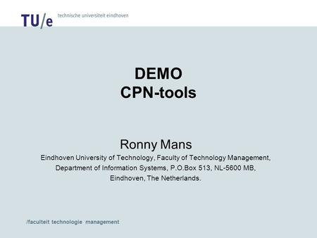 /faculteit technologie management DEMO CPN-tools Ronny Mans Eindhoven University of Technology, Faculty of Technology Management, Department of Information.