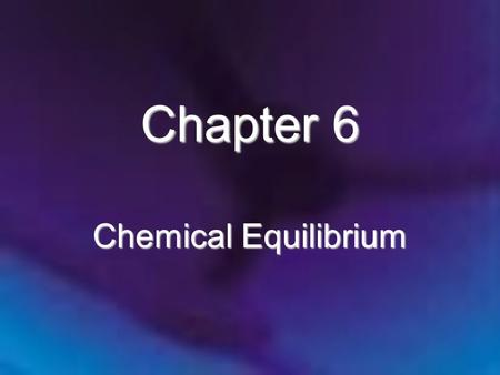 Chapter 6 Chemical Equilibrium. Chapter 6: Chemical Equilibrium 6.1 The Equilibrium Condition 6.2 The Equilibrium Constant 6.3 Equilibrium Expressions.