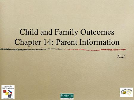 Child and Family Outcomes Chapter 14: Parent Information Exit.