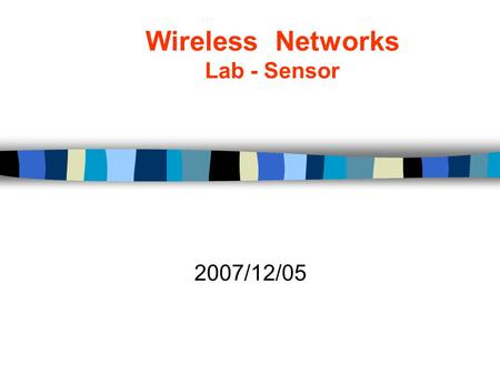 Wireless Networks Lab - Sensor 2007/12/05. yctseng: 2 Objective Install sample code and study the procedure of sample code and be familiar with controlling.