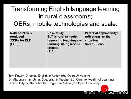 1 Transforming English language learning in rural classrooms; OERs, mobile technologies and scale. setting the scene: OERs for ELT (COL) an ELT case study.