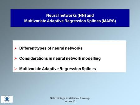 Data mining and statistical learning - lecture 12 Neural networks (NN) and Multivariate Adaptive Regression Splines (MARS)  Different types of neural.