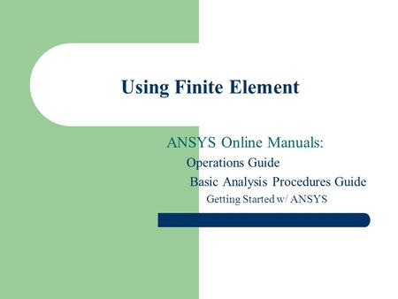 Using Finite Element ANSYS Online Manuals: Operations Guide