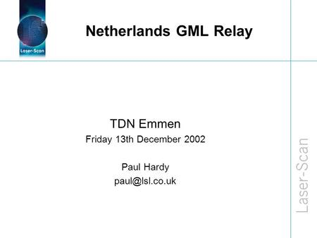 Netherlands GML Relay TDN Emmen Friday 13th December 2002 Paul Hardy