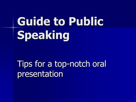 Guide to Public Speaking Tips for a top-notch oral presentation.