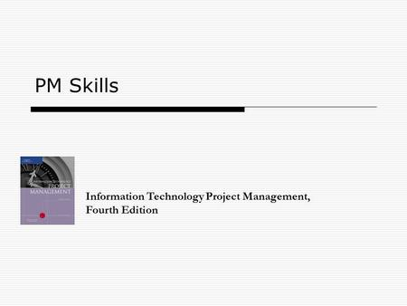 PM Skills Information Technology Project Management, Fourth Edition.