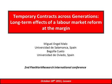 Temporary Contracts across Generations: Long-term effects of a labour market reform at the margin Miguel Ángel Malo Universidad de Salamanca, Spain Begoña.