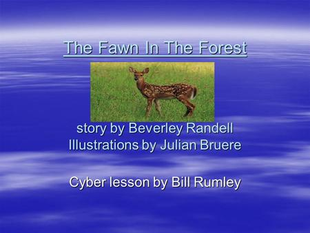 The Fawn In The Forest story by Beverley Randell Illustrations by Julian Bruere Cyber lesson by Bill Rumley.