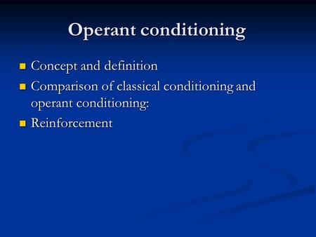 Operant conditioning Concept and definition Concept and definition Comparison of classical conditioning and operant conditioning: Comparison of classical.