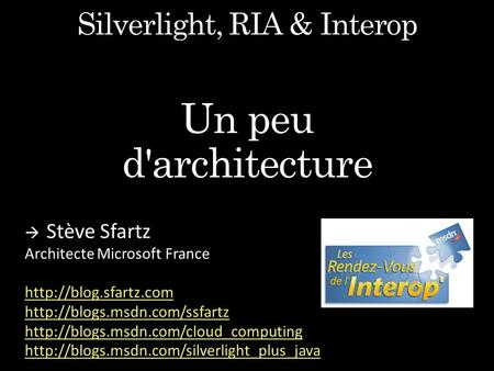 Interaction & Transactional Services Interaction & Transactional Services Silverlight Client HTML + XAP Web Browser Site Of Origin Web Server Web.