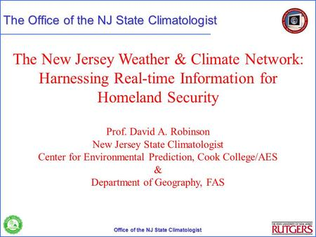 Office of the NJ State Climatologist The Office of the NJ State Climatologist The New Jersey Weather & Climate Network: Harnessing Real-time Information.