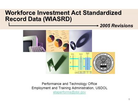 1 Workforce Investment Act Standardized Record Data (WIASRD) Performance and Technology Office Employment and Training Administration, USDOL