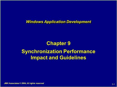 3-1 JMH Associates © 2004, All rights reserved Windows Application Development Chapter 9 Synchronization Performance Impact and Guidelines.