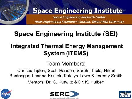 Space Engineering Institute (SEI) Space Engineering Research Center Texas Engineering Experiment Station, Texas A&M University Integrated Thermal Energy.