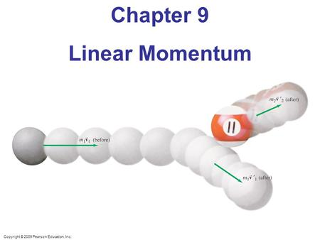 Copyright © 2009 Pearson Education, Inc. Chapter 9 Linear Momentum.