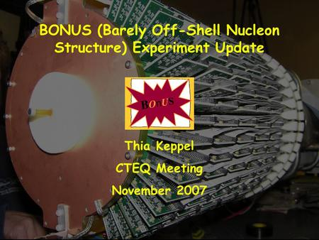 BONUS (Barely Off-Shell Nucleon Structure) Experiment Update Thia Keppel CTEQ Meeting November 2007.