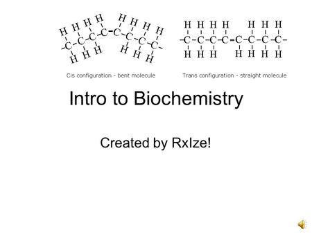 "Intro to Biochemistry Created by RxIze! Chemistry in Biochemistry To know biochemistry, you do have to know some basic chemistry. Hence the ""chemistry"""