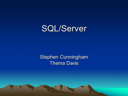 SQL/Server Stephen Cunningham Thema Davis. Problem Domain Designed for retrieval and management of data Defines the structures and operations of a data.