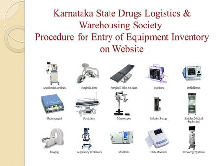 Karnataka State Drugs Logistics & Warehousing Society  Procedure for Entry of Equipment Inventory on Website.