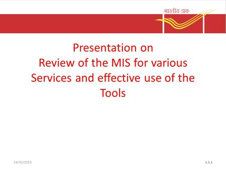 Presentation on Review of the MIS for various Services and effective use of the Tools 14/02/2014.